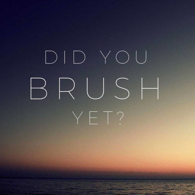 brush yet?